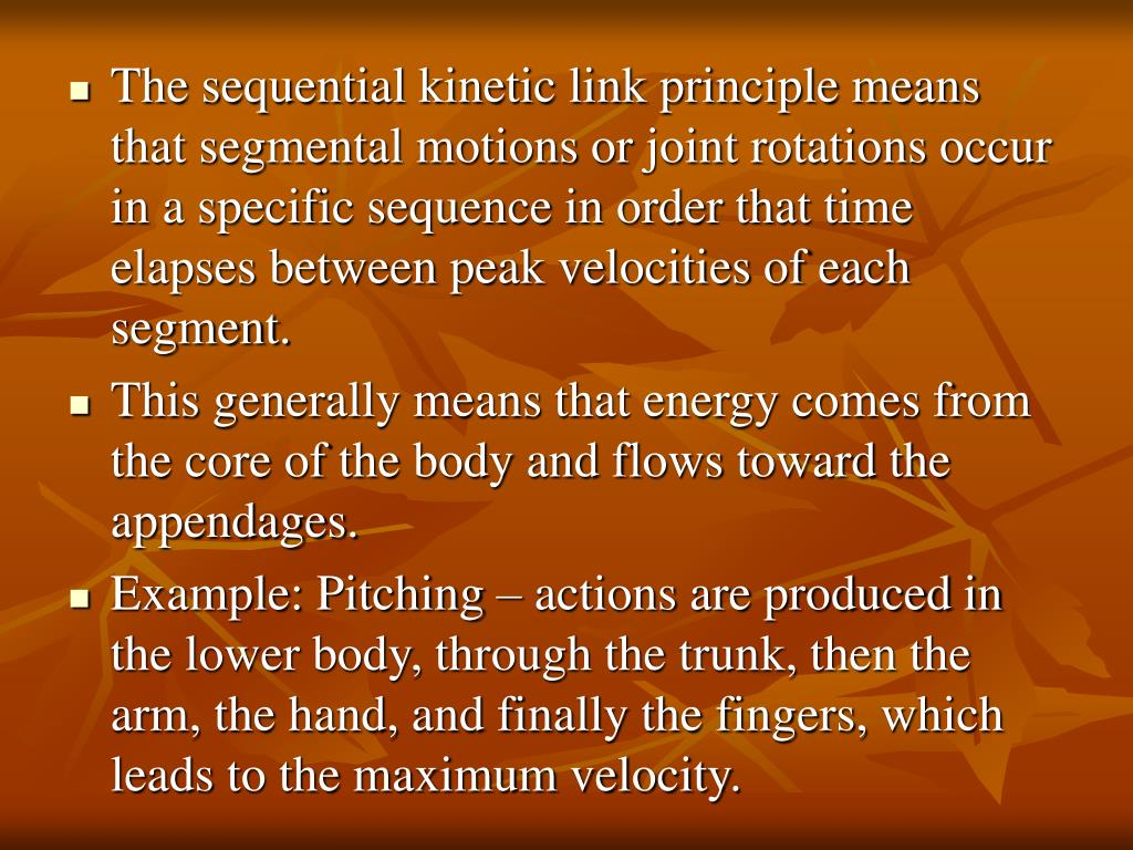 The sequential kinetic link principle means that segmental motions or joint rotations occur in a specific sequence in order that time elapses between peak velocities of each segment.