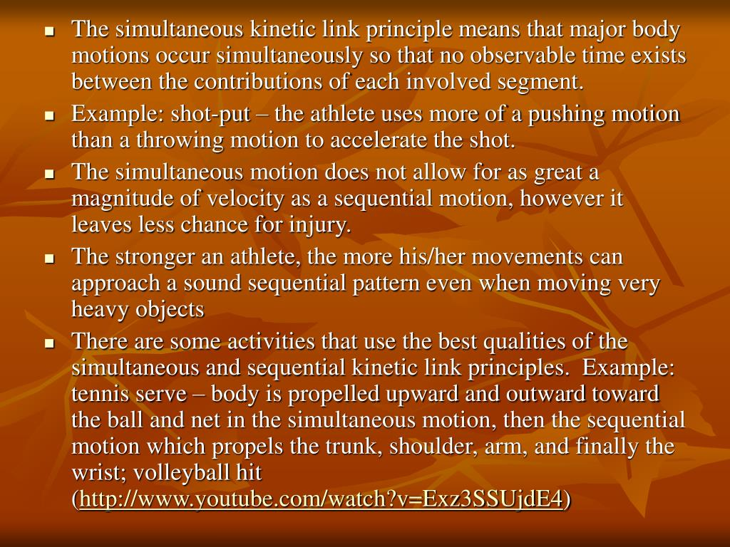 The simultaneous kinetic link principle means that major body motions occur simultaneously so that no observable time exists between the contributions of each involved segment.