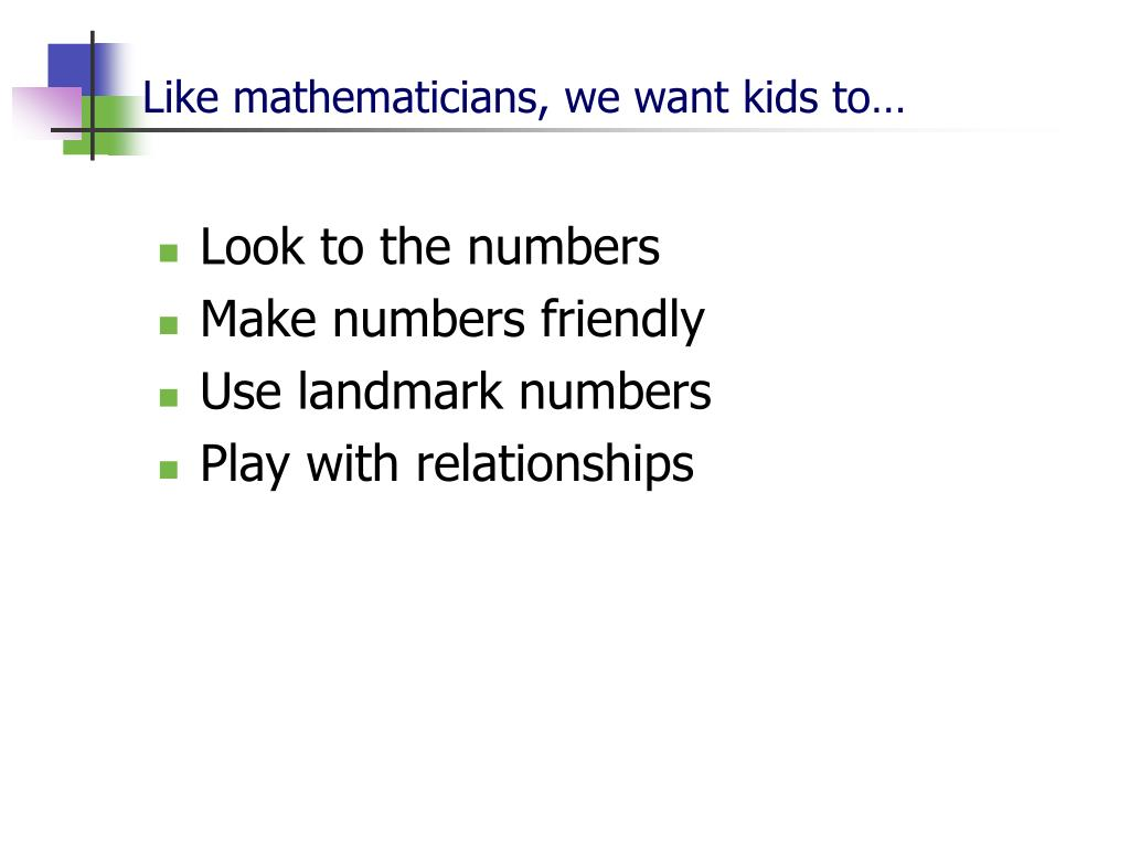 Like mathematicians, we want kids to…