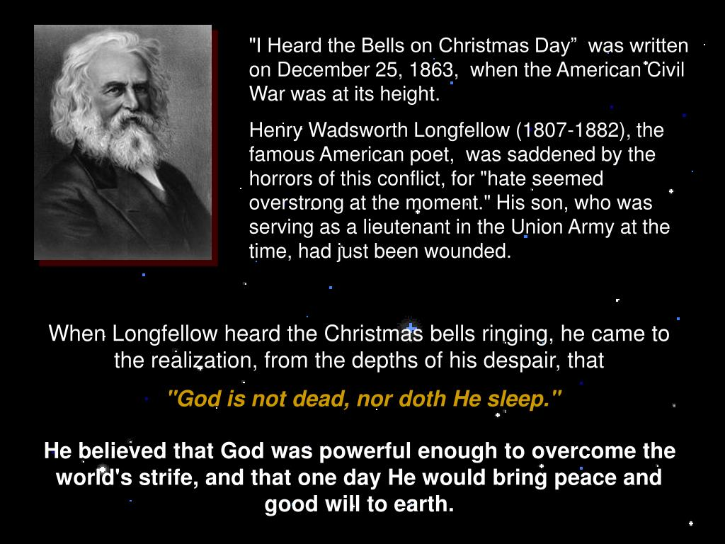 """""""I Heard the Bells on Christmas Day""""  was written on December 25, 1863,  when the American Civil War was at its height."""
