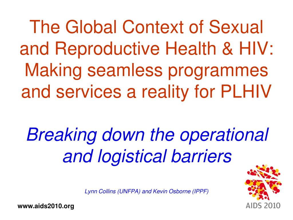 The Global Context of Sexual and Reproductive Health & HIV: Making seamless