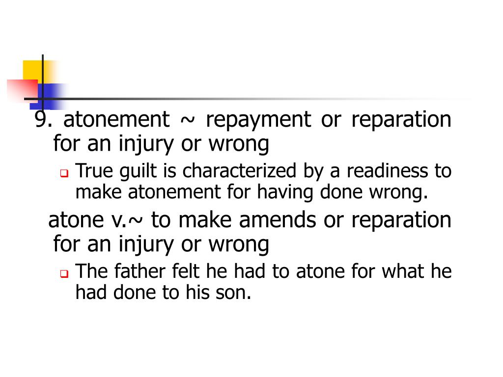 9. atonement ~ repayment or reparation for an injury or wrong