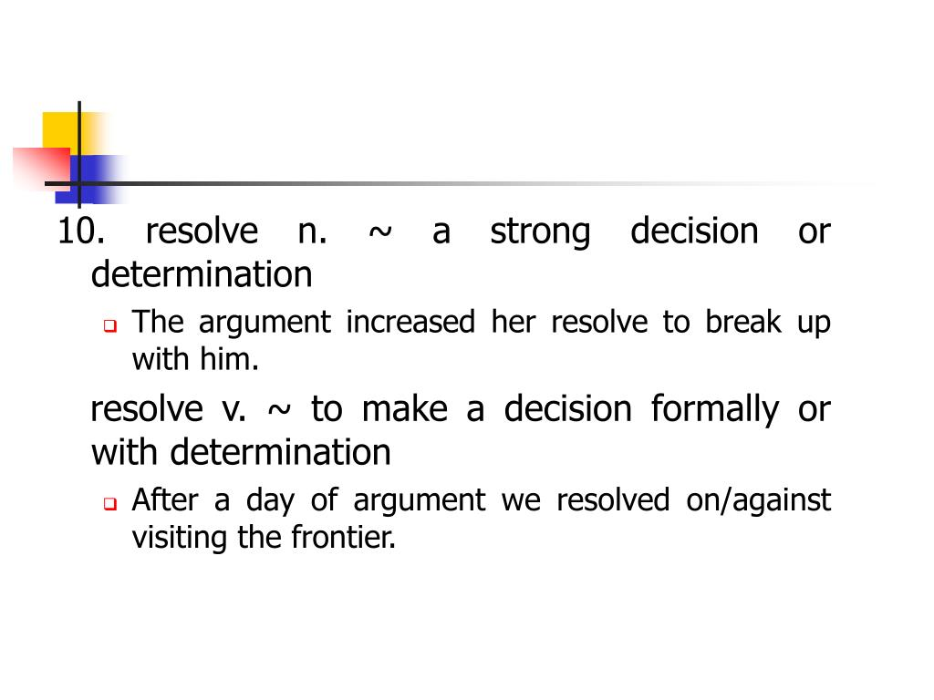 10. resolve n. ~ a strong decision or determination