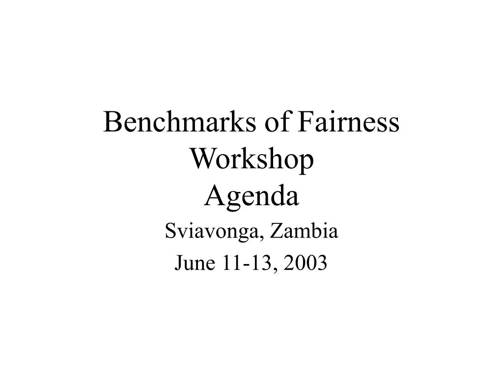 benchmarks of fairness workshop agenda l.