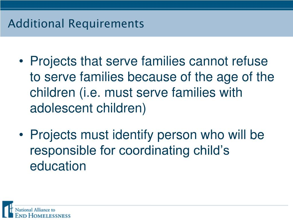 Projects that serve families cannot refuse to serve families because of the age of the children (i.e. must serve families with adolescent children)
