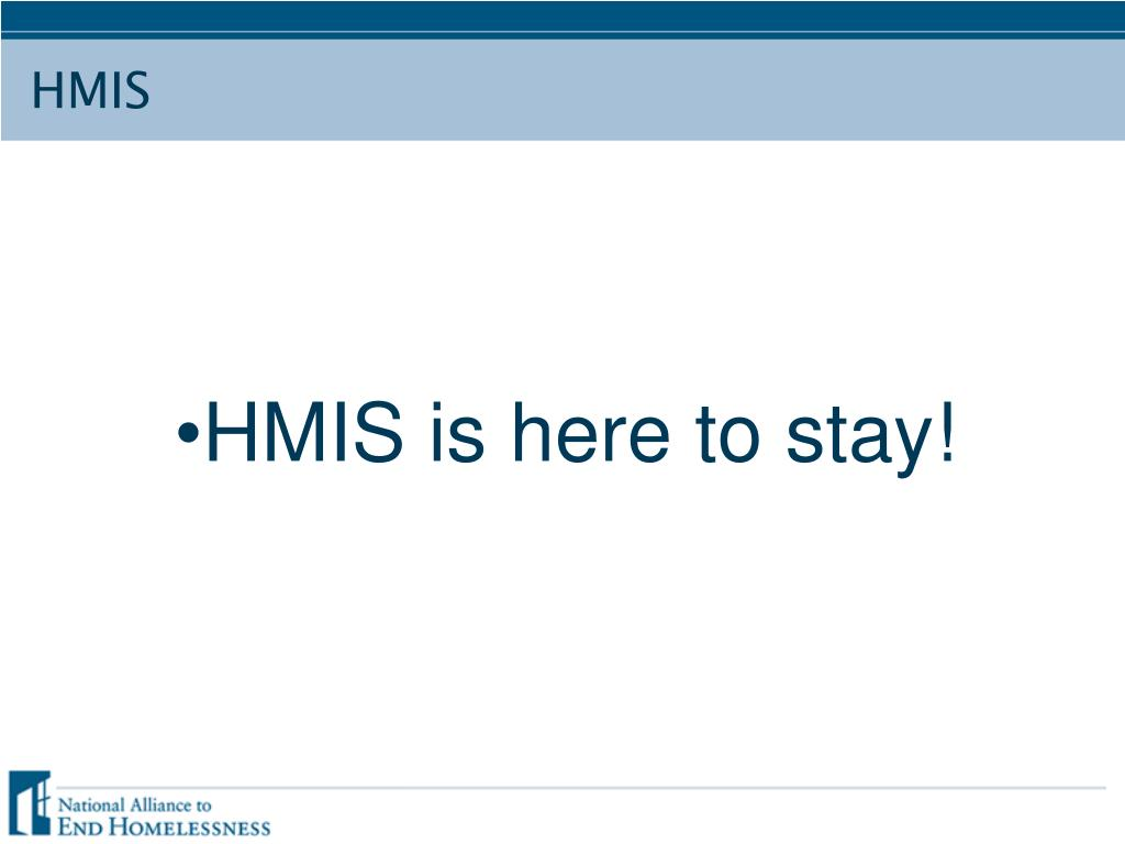 HMIS is here to stay!