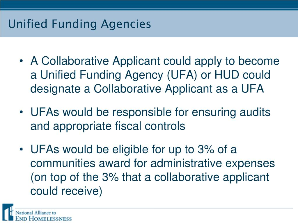 A Collaborative Applicant could apply to become a Unified Funding Agency (UFA) or HUD could designate a Collaborative Applicant as a UFA