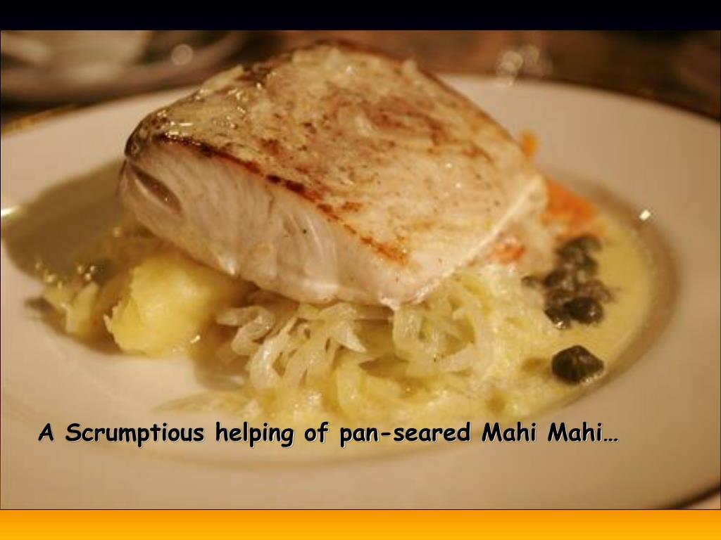 A Scrumptious helping of pan-seared Mahi Mahi…