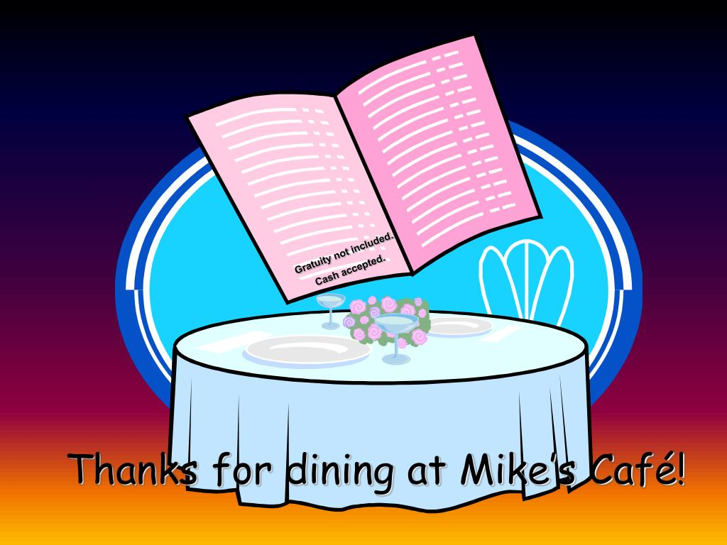 Thanks for dining at Mike's Café!