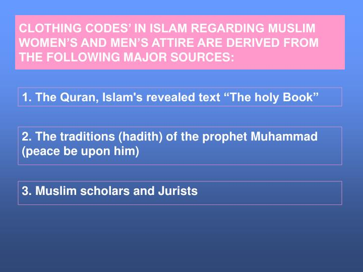 CLOTHING CODES' IN ISLAM REGARDING MUSLIM WOMEN'S AND MEN'S ATTIRE ARE DERIVED FROM THE FOLLOW...