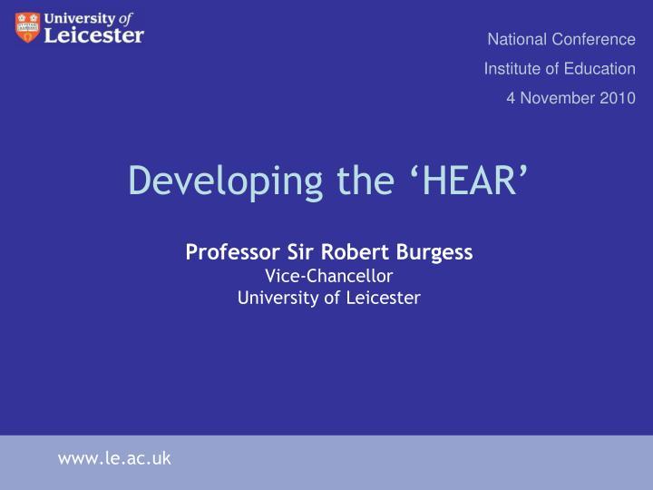 Developing the hear professor sir robert burgess vice chancellor university of leicester