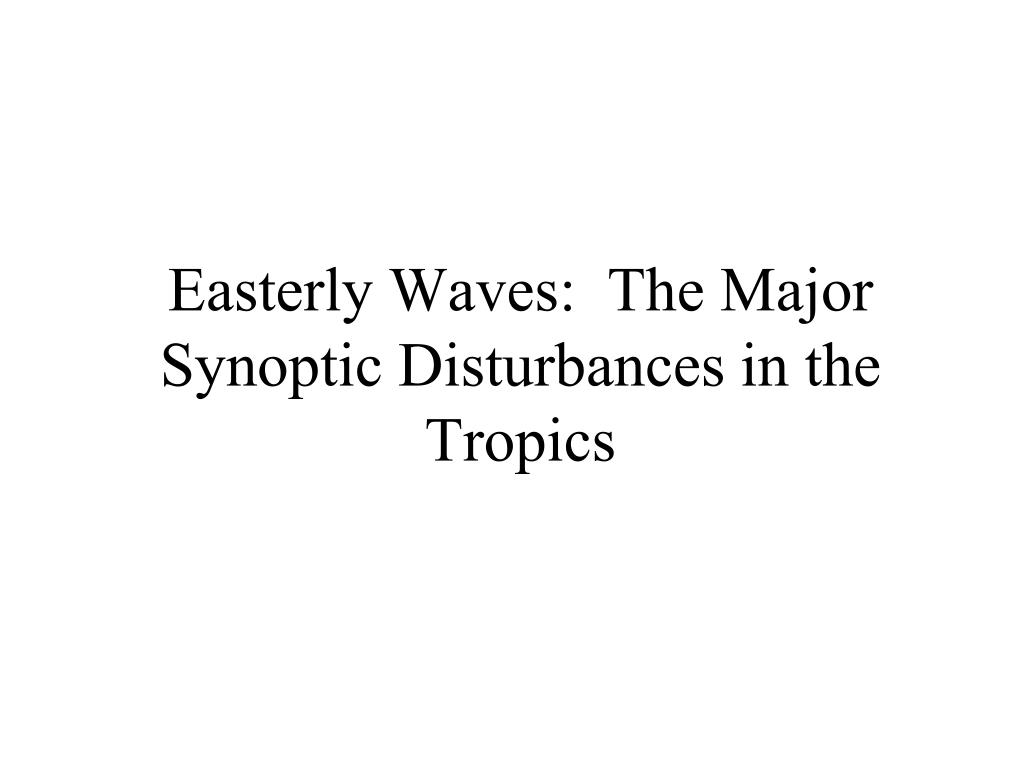 Easterly Waves:  The Major Synoptic Disturbances in the Tropics