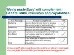 meals made easy will complement general mills resources and capabilities