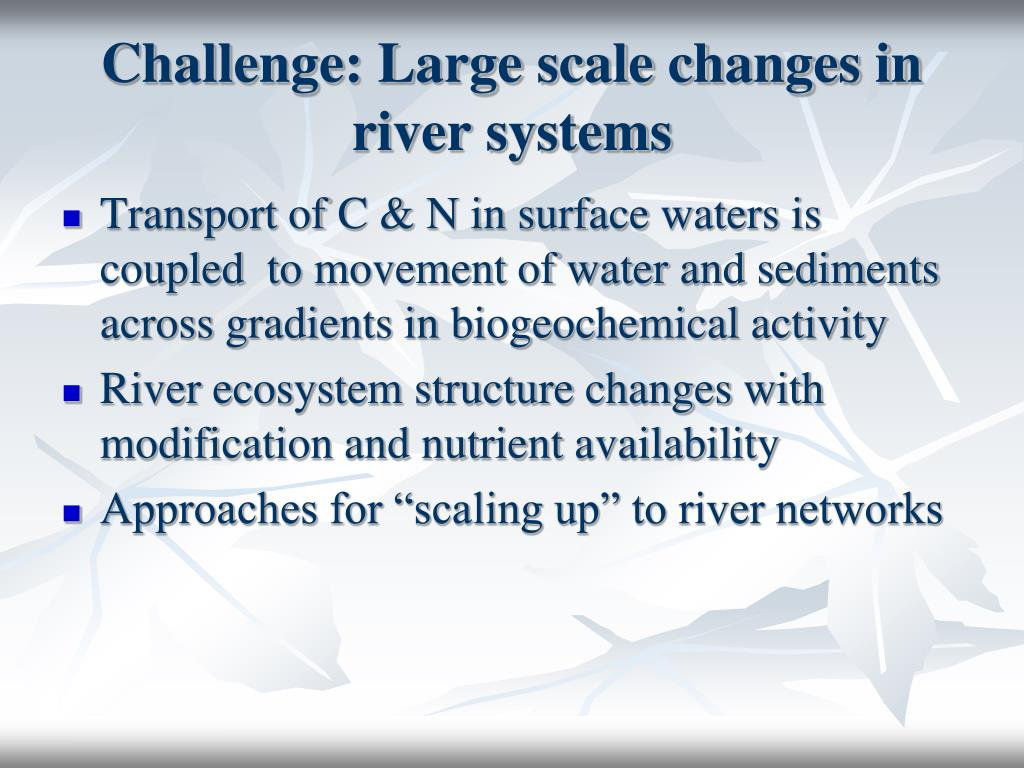 Challenge: Large scale changes in river systems