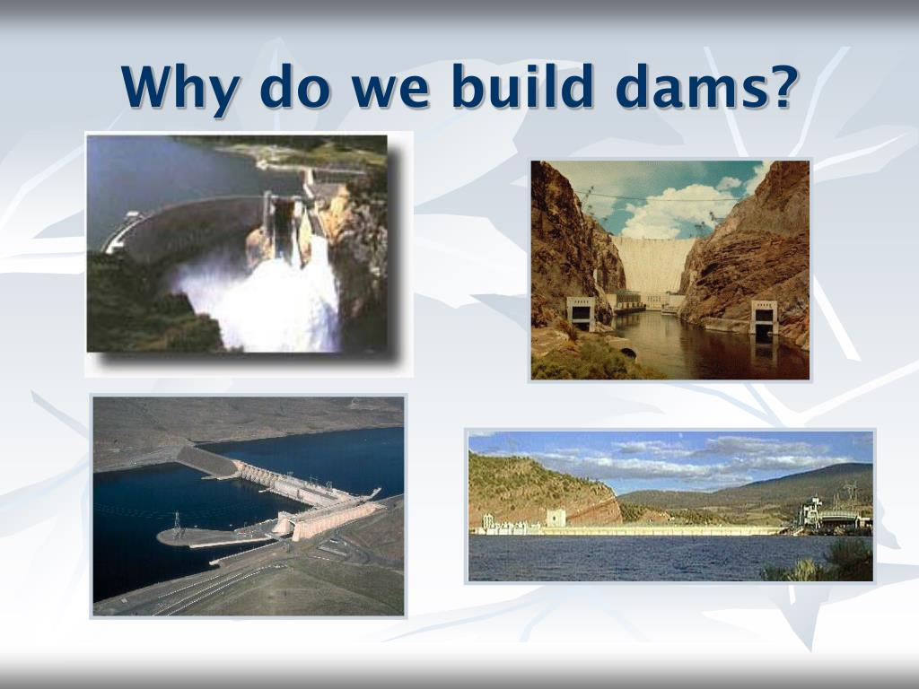 Why do we build dams?