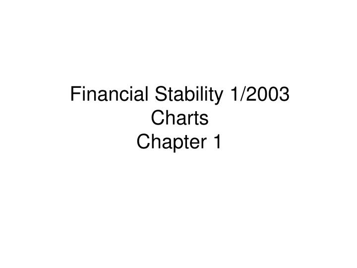 financial stability 1 2003 charts chapter 1 n.