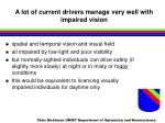 a lot of current drivers manage very well with impaired vision