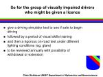 so for the group of visually impaired drivers who might be given a licence