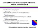 very artificial situation which patient has only adopted for this one task