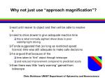 why not just use approach magnification