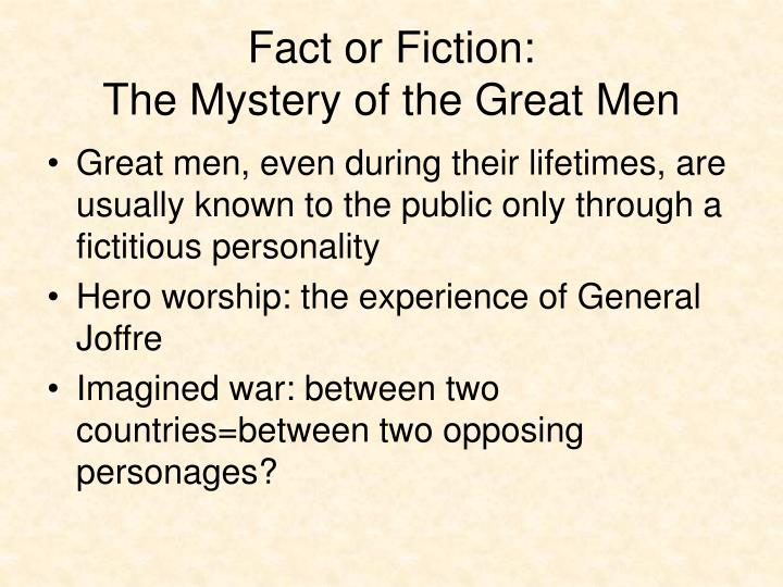 Fact or fiction the mystery of the great men