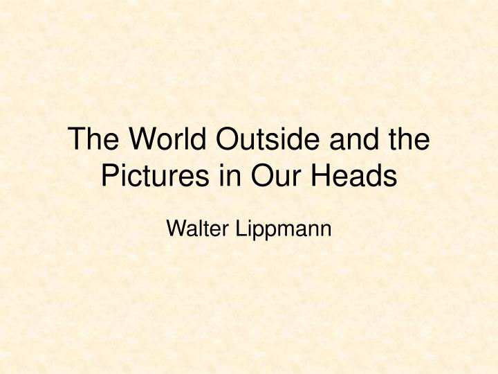 The world outside and the pictures in our heads
