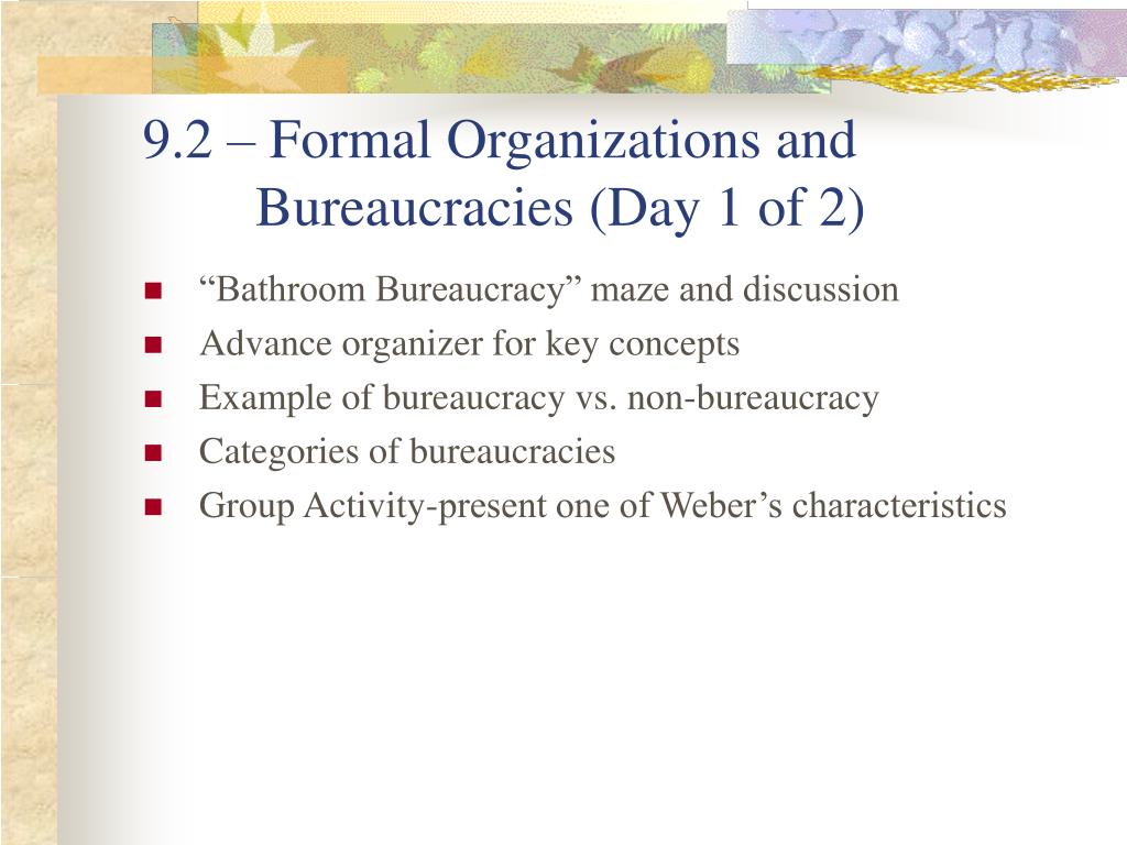 9.2 – Formal Organizations and  Bureaucracies (Day 1 of 2)
