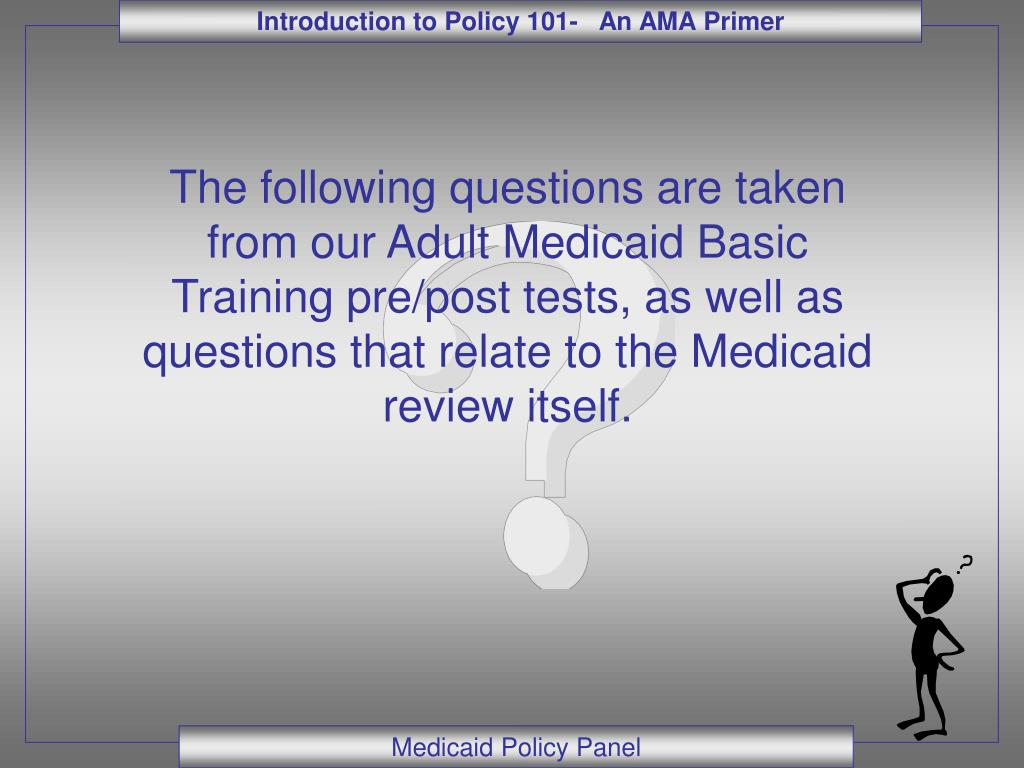 The following questions are taken from our Adult Medicaid Basic Training pre/post tests, as well as questions that relate to the Medicaid review itself.