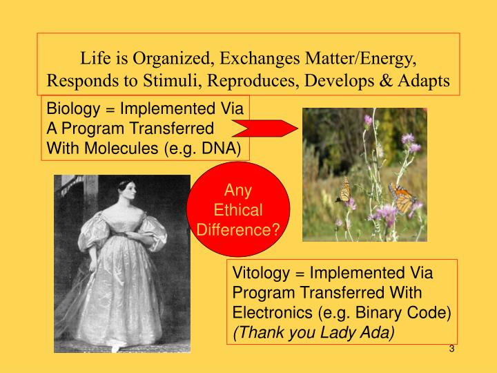 Life is organized exchanges matter energy responds to stimuli reproduces develops adapts