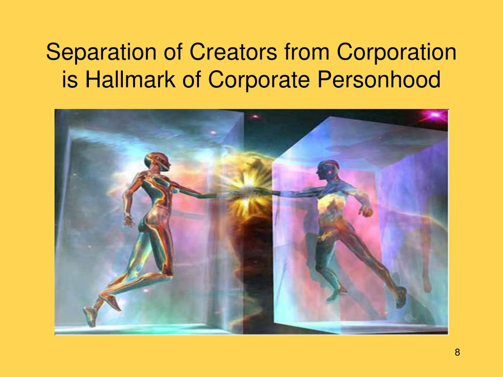 Separation of Creators from Corporation is Hallmark of Corporate Personhood