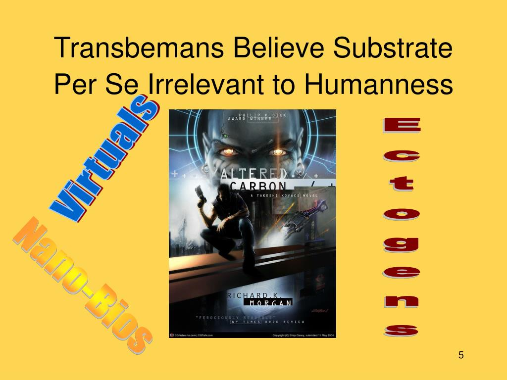 Transbemans Believe Substrate Per Se Irrelevant to Humanness