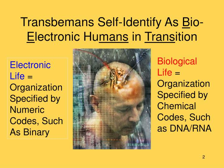 Transbemans self identify as b io e lectronic hu mans in trans ition