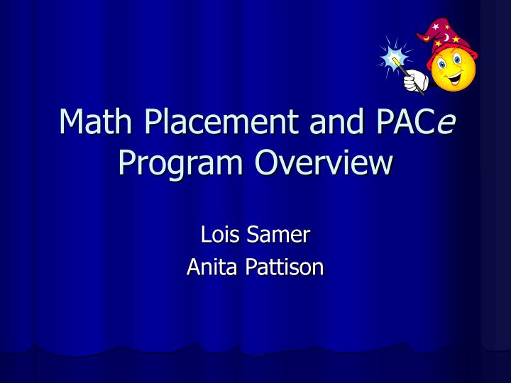 Math placement and pac e program overview