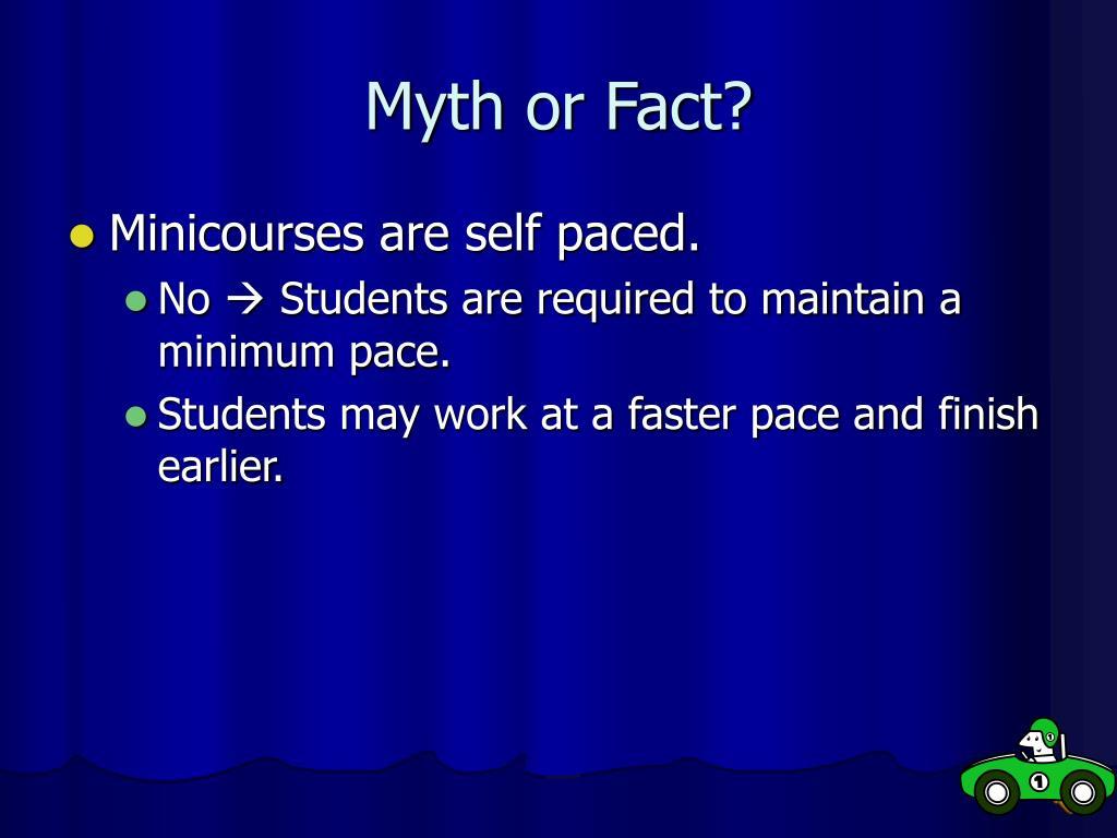 Myth or Fact?