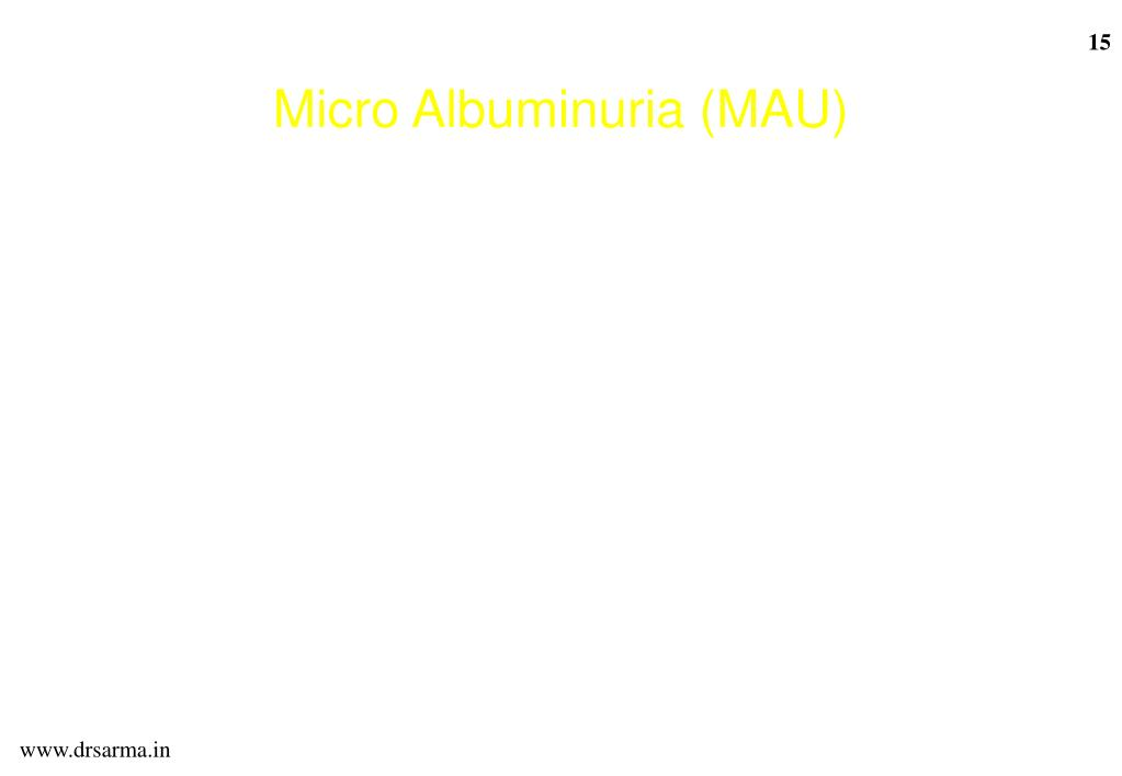 MAU: 30-300mg albumin in urine over 24 hrs