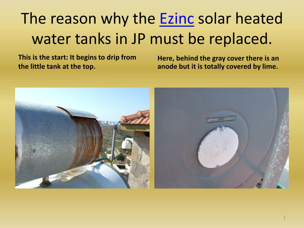 the reason why the ezinc solar heated water tanks in jp must be replaced l.