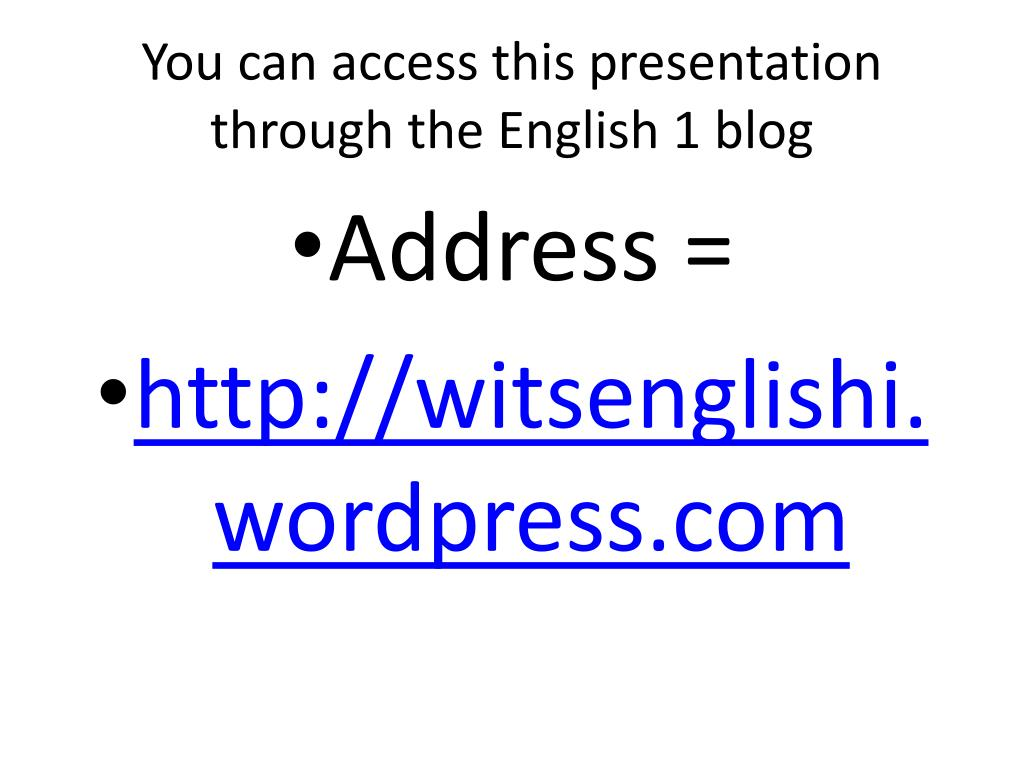 You can access this presentation through the English 1 blog