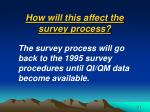 how will this affect the survey process