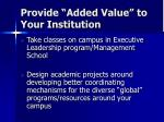 provide added value to your institution