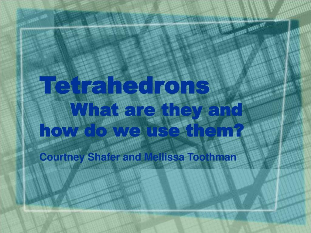 tetrahedrons what are they and how do we use them