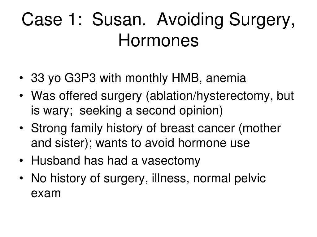 Case 1:  Susan.  Avoiding Surgery, Hormones