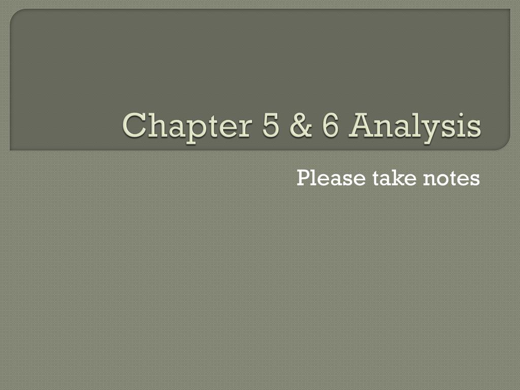 Chapter 5 & 6 Analysis