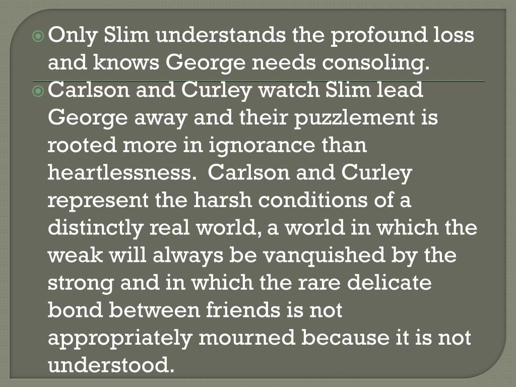 Only Slim understands the profound loss and knows George needs consoling.