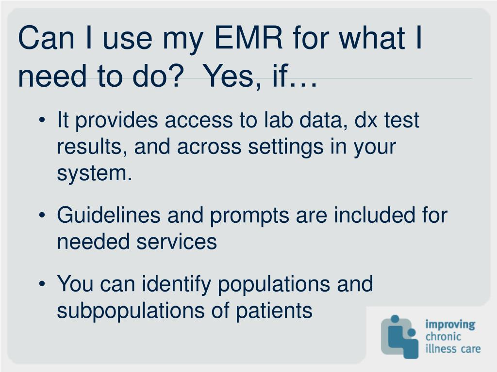 Can I use my EMR for what I need to do?  Yes, if…