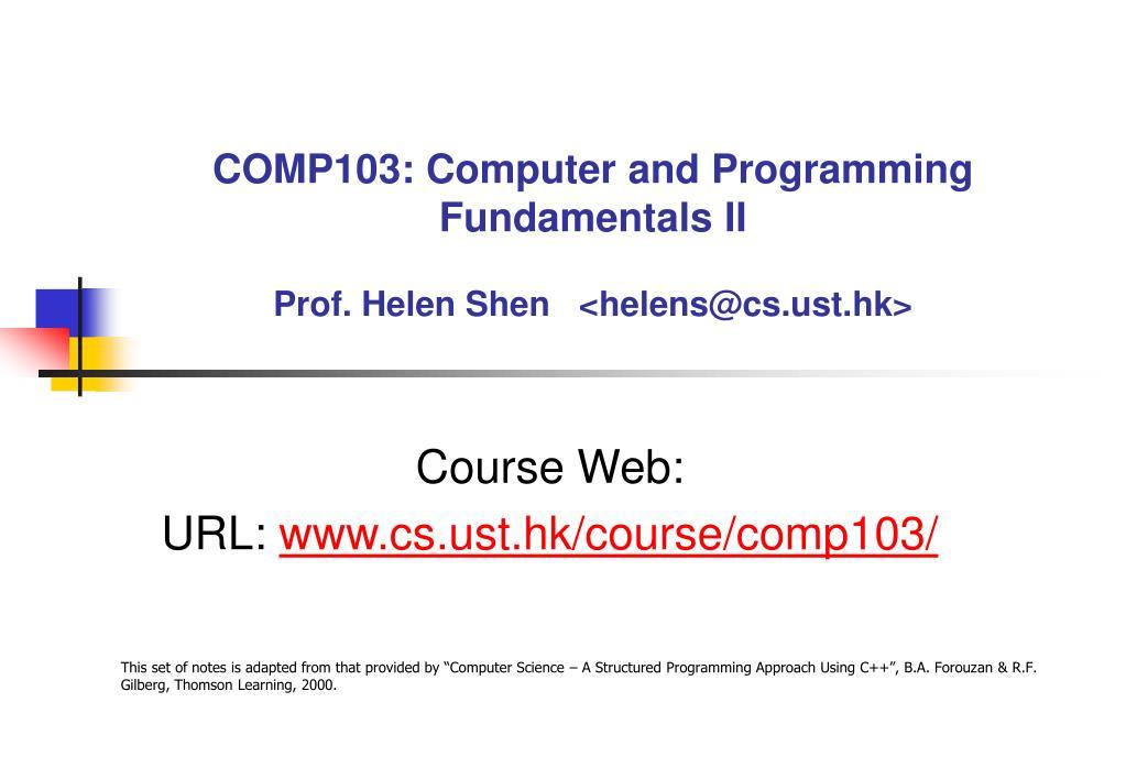 comp103 computer and programming fundamentals ii prof helen shen helens @cs ust hk