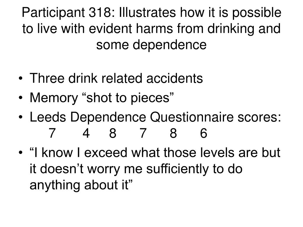 Participant 318: Illustrates how it is possible to live with evident harms from drinking and some dependence