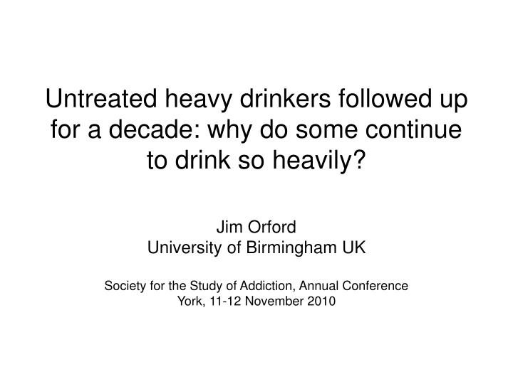Untreated heavy drinkers followed up for a decade why do some continue to drink so heavily