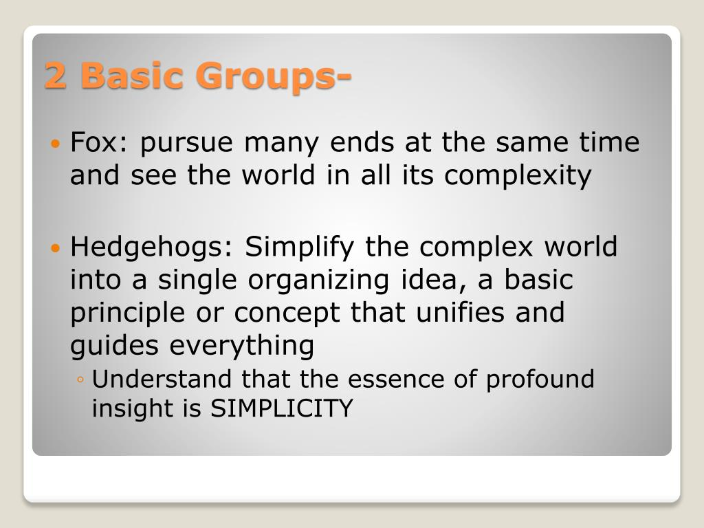 Fox: pursue many ends at the same time and see the world in all its complexity
