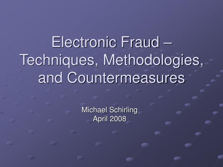 Electronic fraud techniques methodologies and countermeasures
