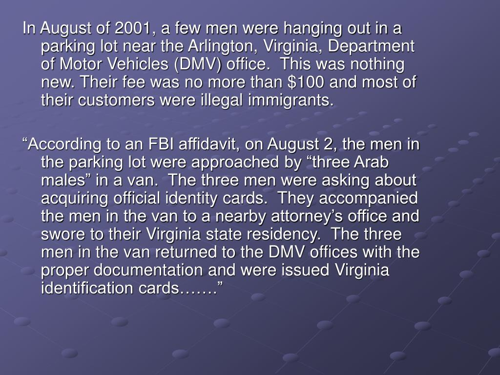 In August of 2001, a few men were hanging out in a parking lot near the Arlington, Virginia, Department of Motor Vehicles (DMV) office.  This was nothing new. Their fee was no more than $100 and most of their customers were illegal immigrants.